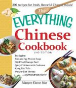 The Everything Chinese Cookbook : Includes: Tomato Egg Flower Soup, Stir-Fried Orange Beef, Spicy Chicken with Cashews, Kung Pao Tofu, Pepper-Salt Shrimp ...and Hundreds More! - Manyee Elaine Mar