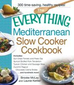 The Everything Mediterranean Slow Cooker Cookbook : Includes Sun-Dried Tomato and Pesto Dip, Apricot-Stuffed Pork Tenderloin, Tuscan Chicken and Sausag - Brooke McLay