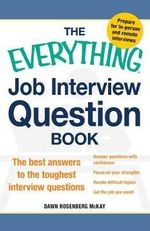 The Everything Job Interview Question Book : The Best Answers to the Toughest Interview Questions - Dawn Rosenberg McKay