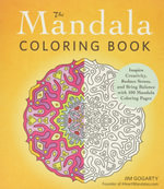 The Mandala Coloring Book : Inspire Creativity, Reduce Stress, and Bring Balance with 100 Mandala Coloring Pages - Jim Gogarty