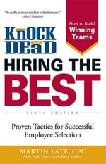 Knock 'em Dead - Hiring the Best : Proven Tactics for Successful Employee Selection - Martin Yate