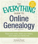 The Everything Guide to Online Genealogy : Trace Your Roots, Share Your History, and Create Your Family Tree - Kimberly Powell