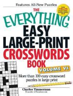 The Everything Easy Large-print Crosswords Book, Volume VI : More Than 100 Easy Crossword Puzzles in Large Print - Charles Timmerman