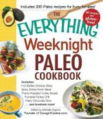 The Everything Weeknight Paleo Cookbook : Includes: Hot Buffalo Chicken Bites, Spicy Grilled Flank Steak, Thyme-Roasted Turkey Breast, Pumpkin Turkey Chili, Paleo Chocolate Bars...and Hundreds More!