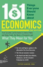 101 Things Everyone Should Know About Economics : From Securities and Derivatives to Interest Rates and Hedge Funds, the Basics of Economics and What They Mean for You - Peter Sander