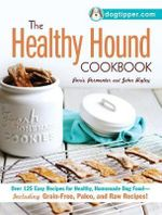 The Healthy Hound Cookbook : Over 125 Easy Recipes for Healthy, Homemade Dog Food-Including Grain-Free, Paleo, and Raw Recipes! - Paris Permenter