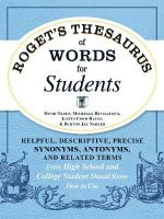 Roget's Thesaurus of Words for Students : Helpful, Descriptive, Precise Synonyms, Antonyms, and Related Terms Every High School and College Student Should Know How to Use - David Olsen