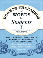 Roget's Thesaurus of Words for Students : Helpful, Descriptive, Precise Synonyms, Antonyms, and Related Terms Every High School and College Student Sho - David Olsen