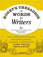 Roget's Thesaurus of Words for Writers : Over 2,300 Emotive, Evocative, Descriptive Synonyms, Antonyms, and Related Terms Every Writer Should Know - David Olsen