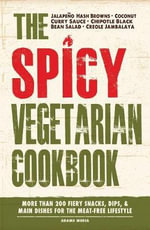 The Spicy Vegetarian Cookbook : More Than 200 Fiery Snacks, Dips, and Main Dishes for the Meat-Free Lifestyle - Adams Media