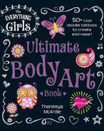 The Everything Girls Ultimate Body Art Book : 50+ Cool Doodle Tattoos to Create and Wear! - Thaneeya McArdle