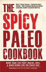 The Spicy Paleo Cookbook : More Than 200 Fiery Snacks, Dips, and Main Dishes for the Paleo Diet - Emily Dionne