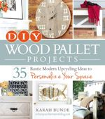 DIY Wood Pallet Projects : 35 Rustic Modern Upcycling Ideas to Personalize Your Space - Karah Bunde