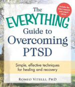 The Everything Guide to Overcoming Ptsd : Simple, Effective Techniques for Healing and Recovery - Romeo Vitelli