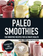 Paleo Smoothies : 150 Smoothie Recipes for Ultimate Health - Mariel Lewis