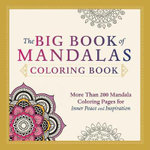 The Big Book of Mandalas Coloring Book : More Than 200 Mandala Coloring Pages for Inner Peace and Inspiration - Editors Of Adams Media