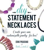 DIY Statement Necklaces : Create Your Own Customizable Jewelry--For Less! - Erin Pruckno