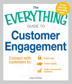 The Everything Guide to Customer Engagement : Connect with Customers to Build Trust, Foster Loyalty, and Grow a Successful Business - Linda Pophal