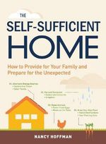 The Self-Sufficient Home : How to Provide for Your Family and Prepare for the Unexpected - Nancy Hoffman