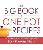 The Big Book of One Pot Recipes : More Than 500 One Pot Recipes for Easy, Flavorful Meals - Adams Media