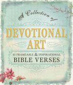 Devotional Art : A Collection of 45 Frameable & Inspirational Bible Verses - Adams Media