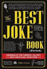 The Best Joke Book (Period) : Hundreds of the Funniest, Silliest, Most Ridiculous Jokes Ever - William Donohue