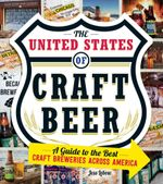 The United States of Craft Beer : A Guide to the Best Craft Breweries Across America - Jess Lebow