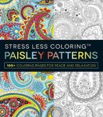 Stress Less Coloring: Paisley Patterns : 100+ Coloring Pages for Peace and Relaxation - Adams Media