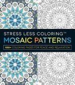 Stress Less Coloring: Mosaic Patterns : 100+ Coloring Pages for Peace and Relaxation - Adams Media