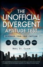 The Unofficial Divergent Aptitude Test : Discover Your True Faction! - Noel St. Clair