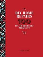 DIY Home Repairs : 100 Fix-It-Yourself Projects - Sarah Beeny