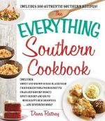 The Everything Southern Cookbook : Includes: Honey and Brown Sugar Glazed Ham * Fried Green Tomato Bruschetta * Crab and Shrimp Bisque * Spicy Shrimp and Grits * Mississippi Mud Brownies ... and Hundreds More! - Diana Rattray
