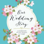 Our Wedding Story : A Celebration of Our Journey to