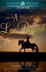 A Love Beyond - Leslie P. Garcia