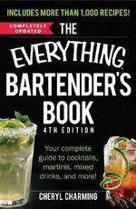 The Everything Bartender's Book : Your Complete Guide to Cocktails, Martinis, Mixed Drinks, and More! - Cheryl Charming