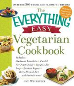 The Everything Easy Vegetarian Cookbook : Includes: Mushroom Bruschetta * Curried New Potato Salad * Pumpkin-Ale Soup * Zucchini Ragout * Berry-Streusel Tart...and Hundreds More! - Jay Weinstein