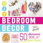 DIY Bedroom Decor : 50 Awesome Ideas for Your Room - Tana Smith