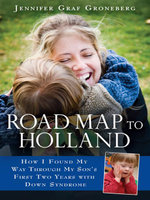 Road Map to Holland : How I Found My Way Through My Son's First Two Years With Down Symdrome - Jennifer Graf Groneberg