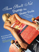 Thou Shalt Not Dump the Skater Dude : and Other Commandments I Have Broken - Rosemary Graham