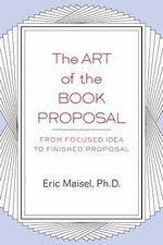 The Art of the Book Proposal - Eric Maisel