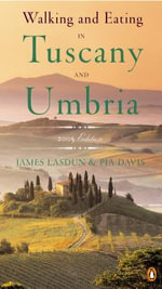 Walking and Eating in Tuscany and Umbria : Revised Edition - James Lasdun