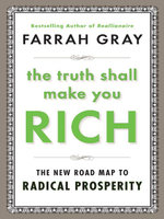 The Truth Shall Make You Rich : The New Road Map to Radical Prosperity - Farrah Gray