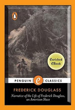 Narrative of the Life of Frederick Douglass, An American Slave : A Penguin Enriched eBook Classic - Frederick Douglass