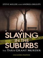 A Slaying in the Suburbs : The Tara Grant Murder - Steve Miller