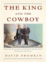 The King and the Cowboy : Theodore Roosevelt and Edward the Seventh, Secret Partners - David Fromkin