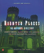 Haunted Places : The National Directory: Ghostly Abodes, Sacred Sites, UFO Landings, and Other Supernatural Locations - Dennis William Hauck