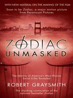 Zodiac Unmasked : The Identity of America's Most Elusive Serial Killers Revealed - Robert Graysmith
