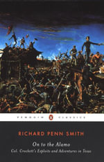 On to the Alamo : Colonel Crockett's Exploits and Adventures in Texas - Richard Penn Smith