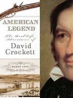 American Legend : The Real-Life Adventures of David Crockett - Buddy Levy