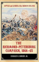 The Richmond-Petersburg Campaign, 1864-65 - Charles R Bowery, Jr